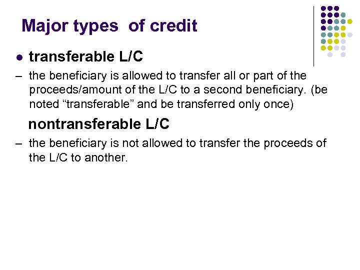 Major types of credit l transferable L/C – the beneficiary is allowed to transfer