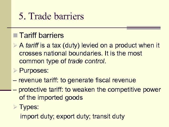 5. Trade barriers n Tariff barriers Ø A tariff is a tax (duty) levied