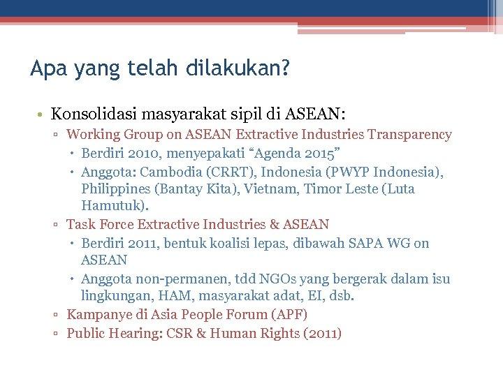 Apa yang telah dilakukan? • Konsolidasi masyarakat sipil di ASEAN: ▫ Working Group on
