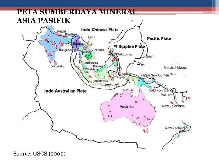PETA SUMBERDAYA MINERAL ASIA PASIFIK Source: USGS (2002)