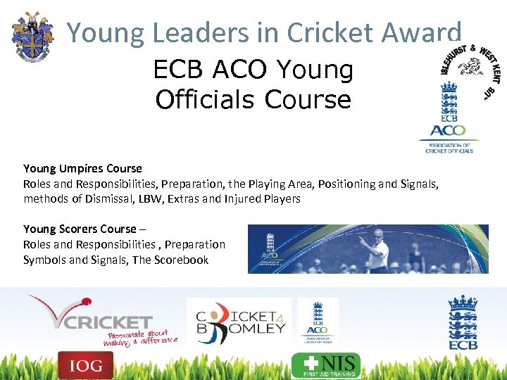 Young Leaders in Cricket Award ECB ACO Young Officials Course Young Umpires Course Roles