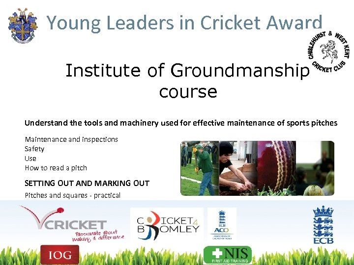 Young Leaders in Cricket Award Institute of Groundmanship course Understand the tools and machinery