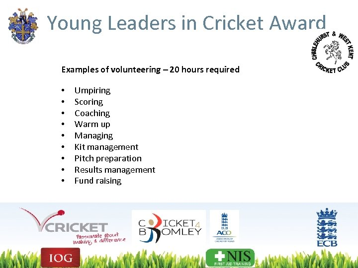 Young Leaders in Cricket Award Examples of volunteering – 20 hours required • •