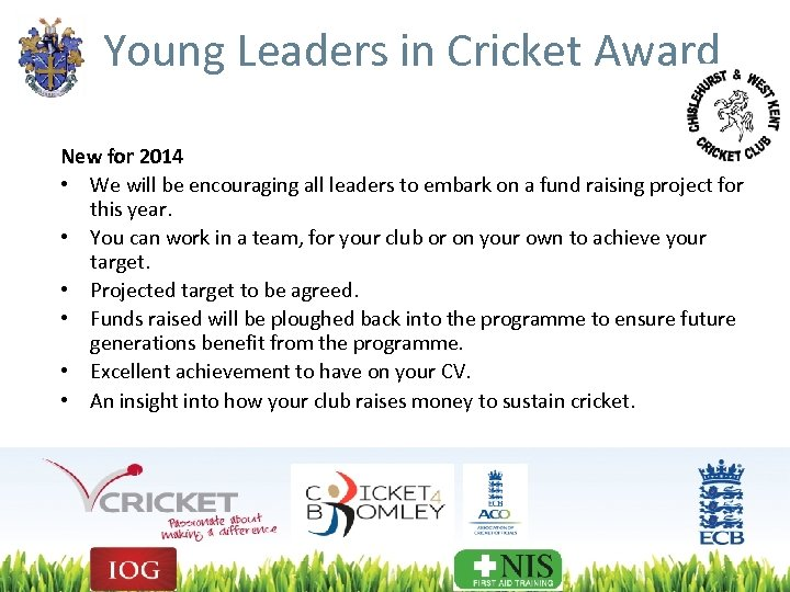 Young Leaders in Cricket Award New for 2014 • We will be encouraging all