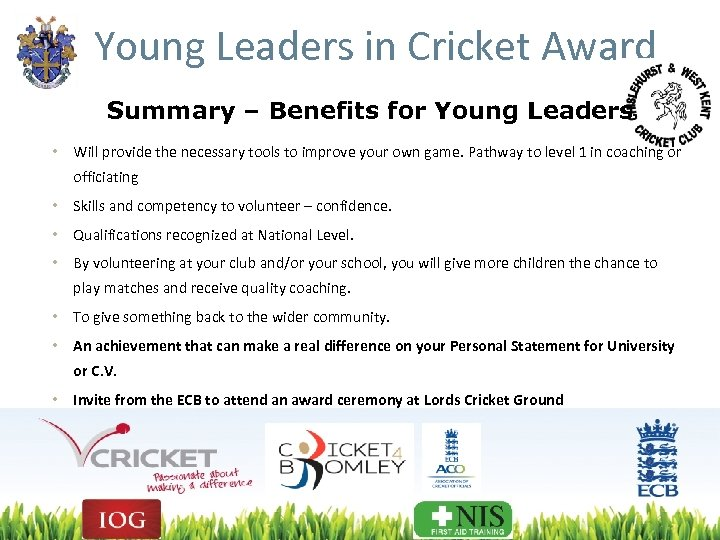 Young Leaders in Cricket Award Summary – Benefits for Young Leaders • Will provide