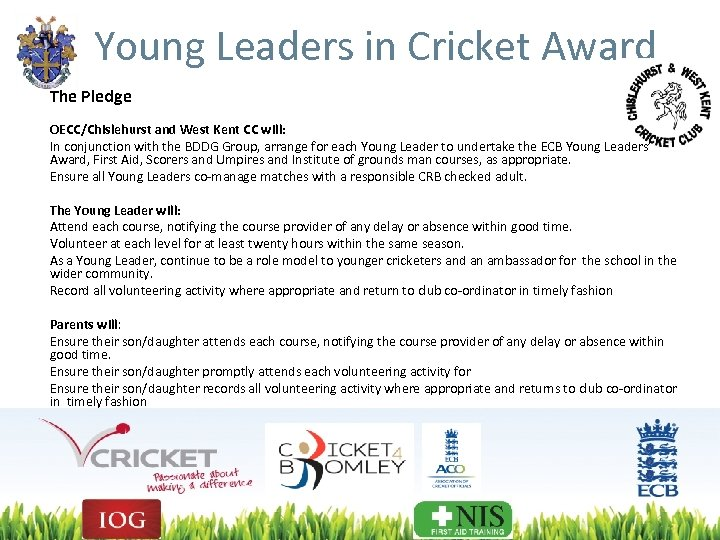 Young Leaders in Cricket Award The Pledge OECC/Chislehurst and West Kent CC will: In