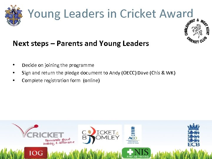 Young Leaders in Cricket Award Next steps – Parents and Young Leaders • Decide