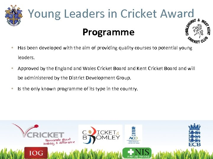 Young Leaders in Cricket Award Programme • Has been developed with the aim of