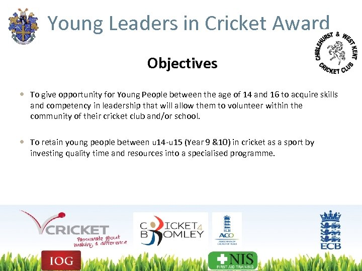 Young Leaders in Cricket Award Objectives To give opportunity for Young People between the