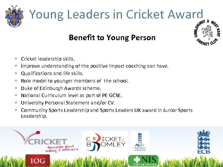 Young Leaders in Cricket Award Benefit to Young Person Cricket leadership skills. Improve understanding