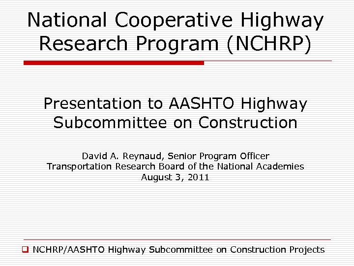 National Cooperative Highway Research Program (NCHRP) Presentation to AASHTO Highway Subcommittee on Construction David