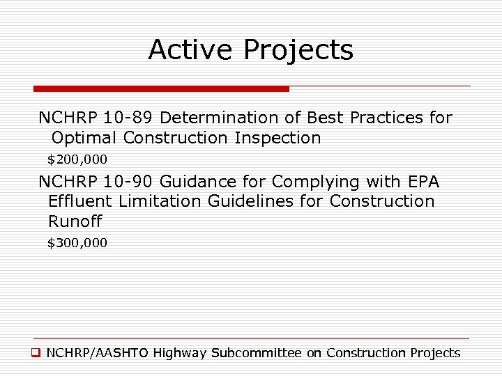 Active Projects NCHRP 10 -89 Determination of Best Practices for Optimal Construction Inspection $200,