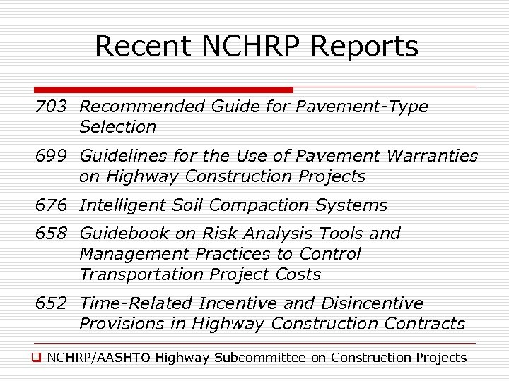 Recent NCHRP Reports 703 Recommended Guide for Pavement-Type Selection 699 Guidelines for the Use