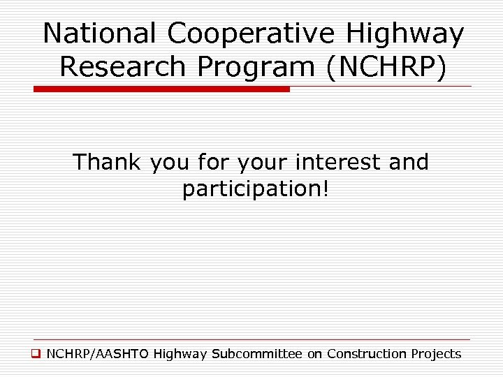 National Cooperative Highway Research Program (NCHRP) Thank you for your interest and participation! q