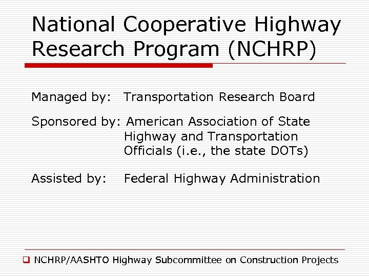 National Cooperative Highway Research Program (NCHRP) Managed by: Transportation Research Board Sponsored by: American