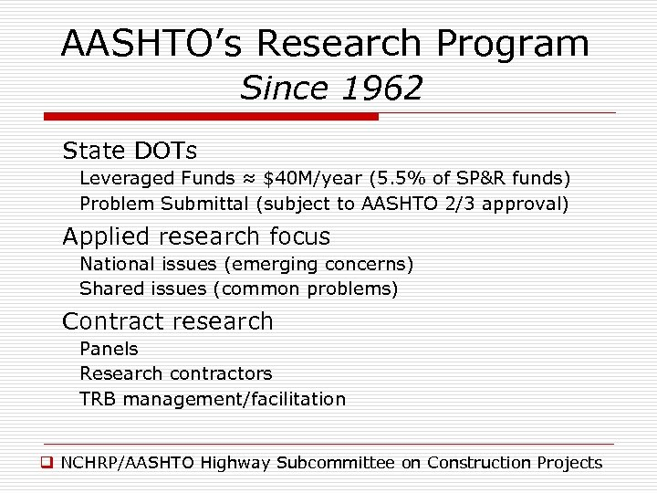 AASHTO's Research Program Since 1962 State DOTs Leveraged Funds ≈ $40 M/year (5. 5%