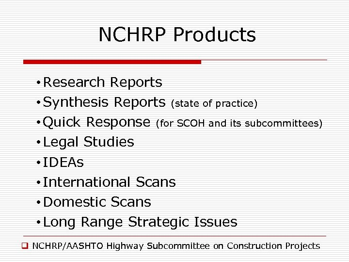 NCHRP Products • Research Reports • Synthesis Reports (state of practice) • Quick Response