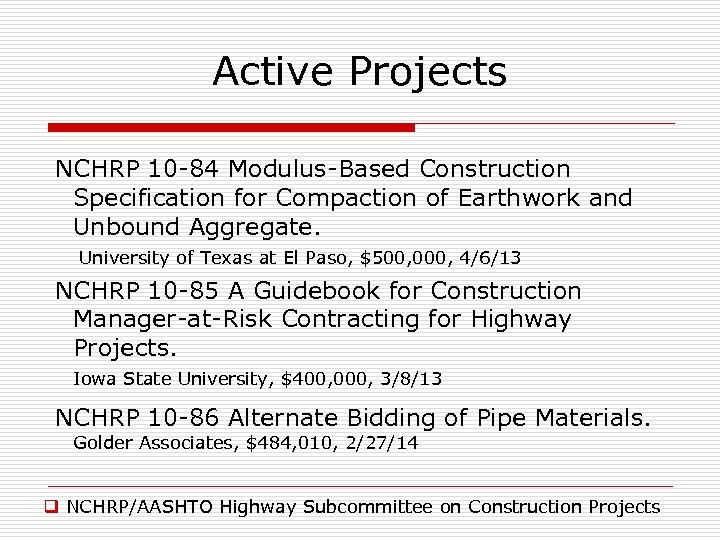 Active Projects NCHRP 10 -84 Modulus-Based Construction Specification for Compaction of Earthwork and Unbound
