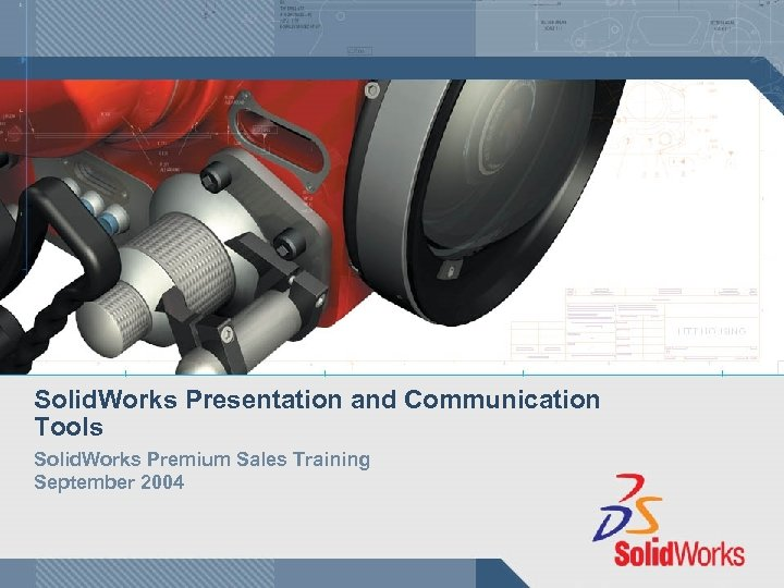 Solid. Works Presentation and Communication Tools Solid. Works Premium Sales Training September 2004