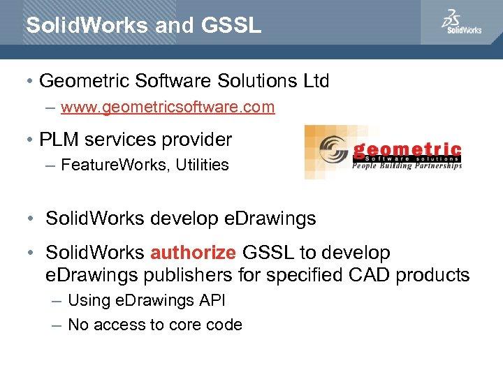 Solid. Works and GSSL • Geometric Software Solutions Ltd – www. geometricsoftware. com •