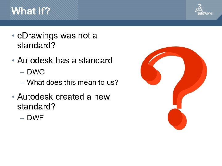 What if? • e. Drawings was not a standard? • Autodesk has a standard