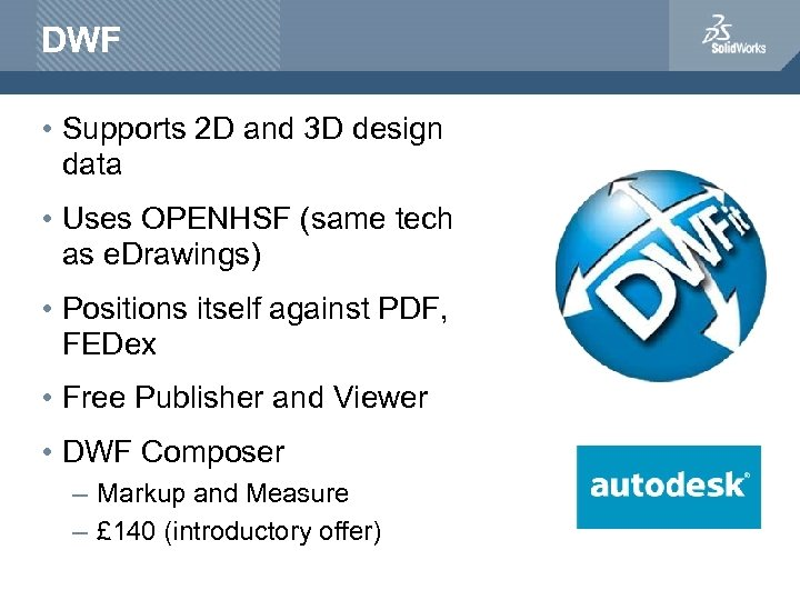 DWF • Supports 2 D and 3 D design data • Uses OPENHSF (same