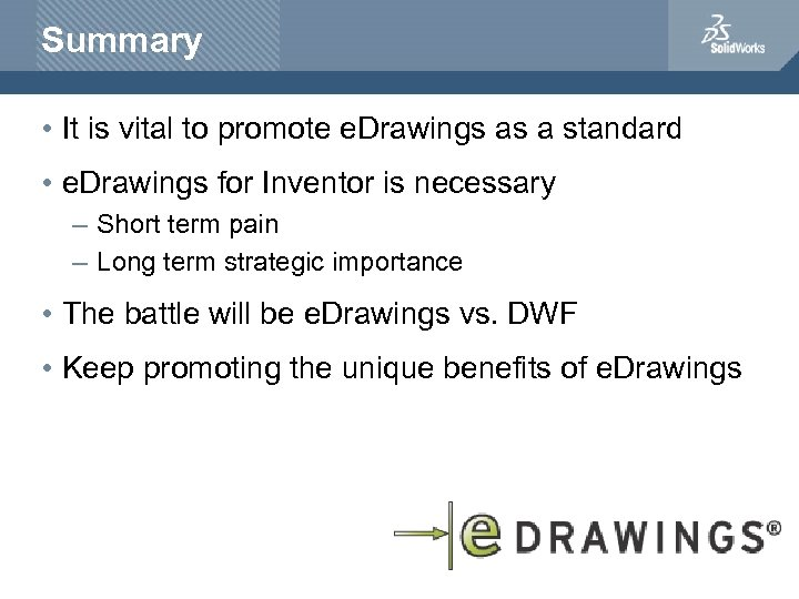Summary • It is vital to promote e. Drawings as a standard • e.