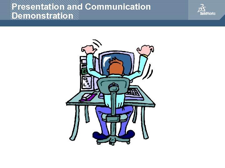 Presentation and Communication Demonstration