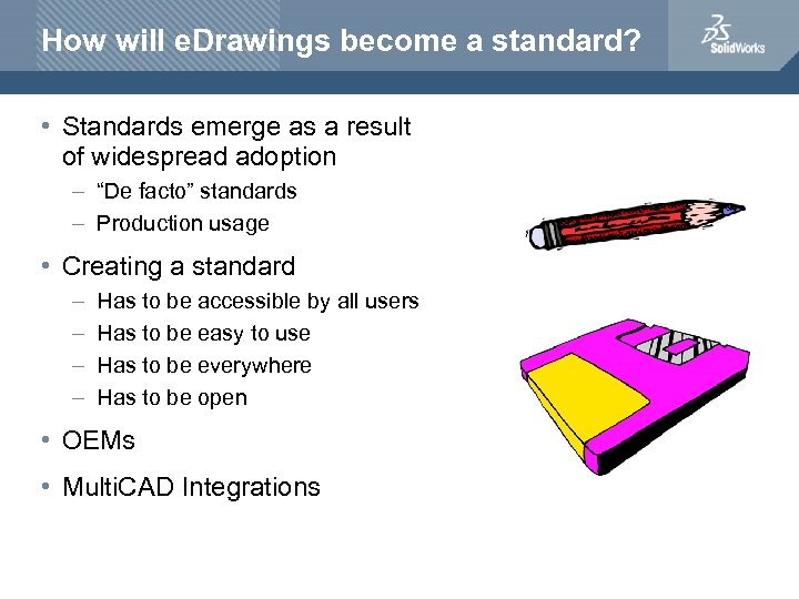 How will e. Drawings become a standard? • Standards emerge as a result of