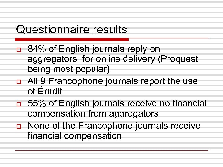 Questionnaire results o o 84% of English journals reply on aggregators for online delivery