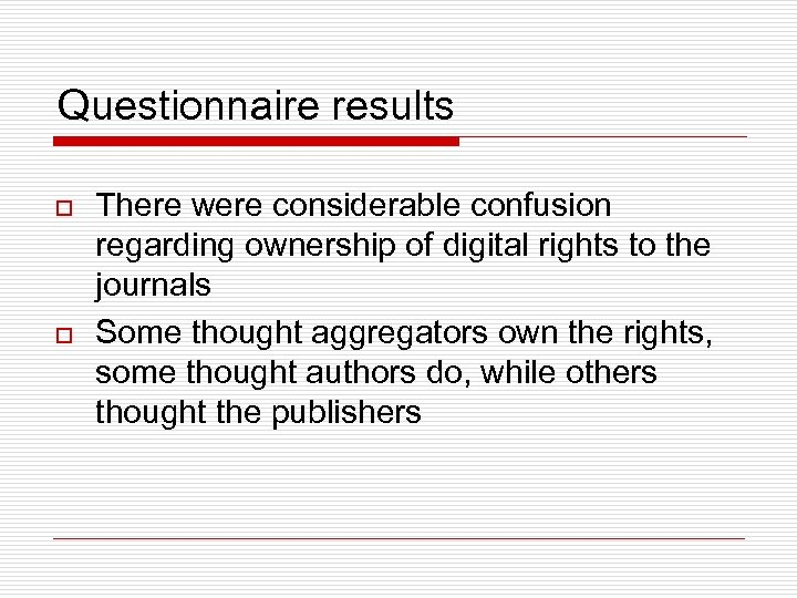 Questionnaire results o o There were considerable confusion regarding ownership of digital rights to
