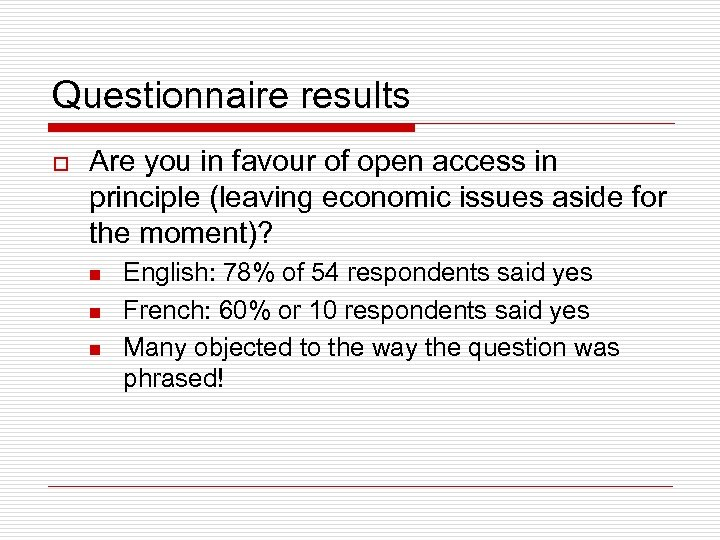 Questionnaire results o Are you in favour of open access in principle (leaving economic