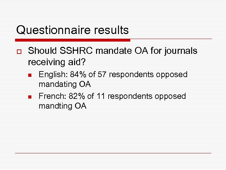 Questionnaire results o Should SSHRC mandate OA for journals receiving aid? n n English: