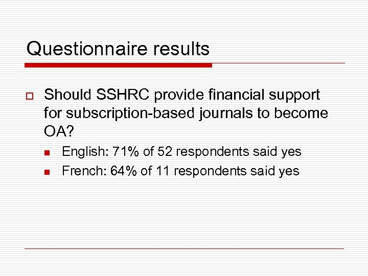Questionnaire results o Should SSHRC provide financial support for subscription-based journals to become OA?