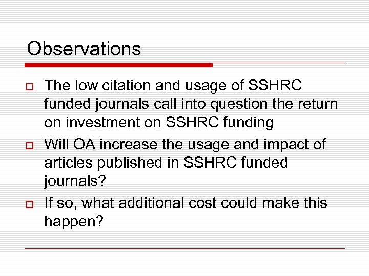 Observations o o o The low citation and usage of SSHRC funded journals call