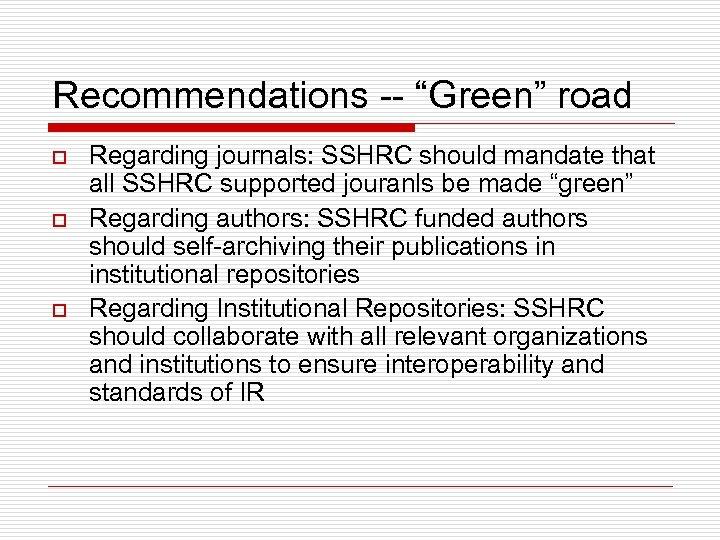 "Recommendations -- ""Green"" road o o o Regarding journals: SSHRC should mandate that all"