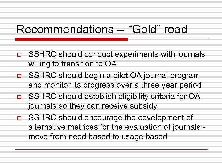 """Recommendations -- """"Gold"""" road o o SSHRC should conduct experiments with journals willing to"""