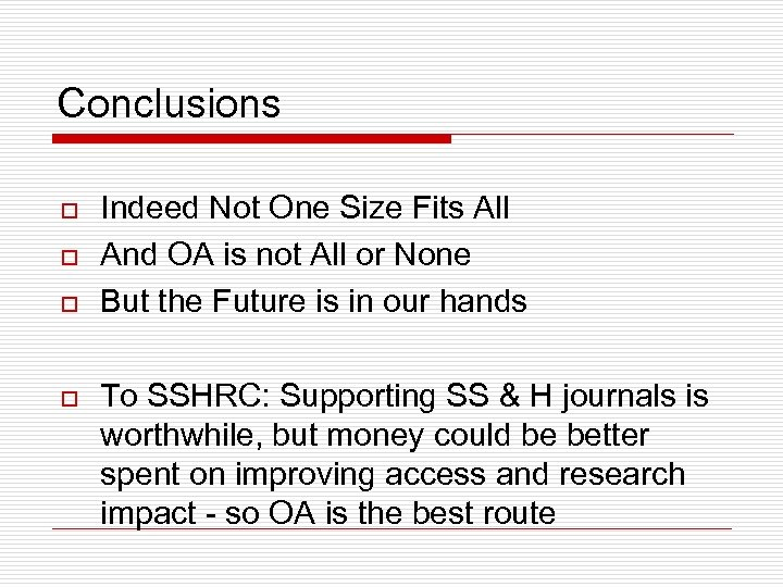 Conclusions o o Indeed Not One Size Fits All And OA is not All