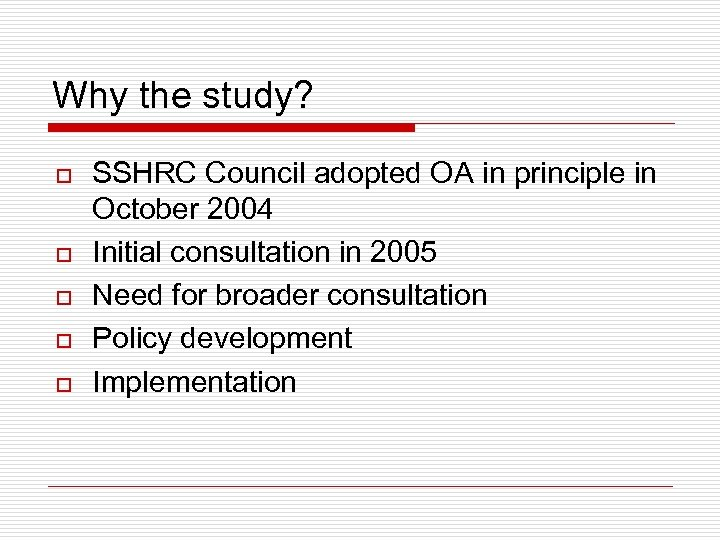 Why the study? o o o SSHRC Council adopted OA in principle in October