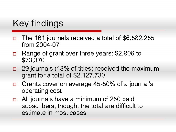 Key findings o o o The 161 journals received a total of $6, 582,