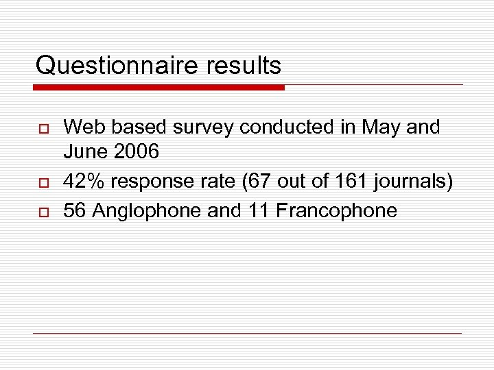 Questionnaire results o o o Web based survey conducted in May and June 2006