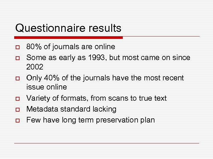 Questionnaire results o o o 80% of journals are online Some as early as