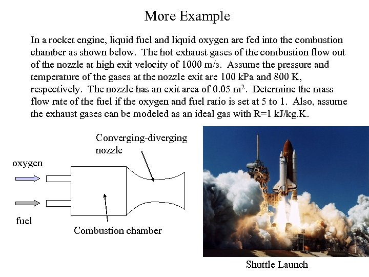 More Example In a rocket engine, liquid fuel and liquid oxygen are fed into