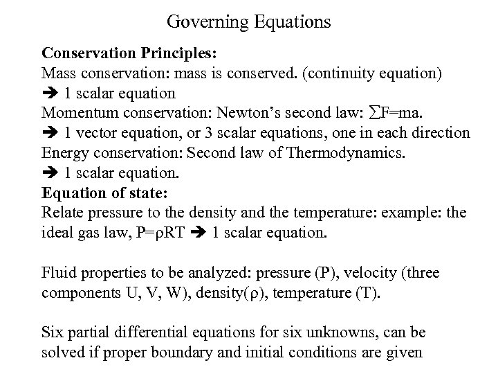 Governing Equations Conservation Principles: Mass conservation: mass is conserved. (continuity equation) 1 scalar equation
