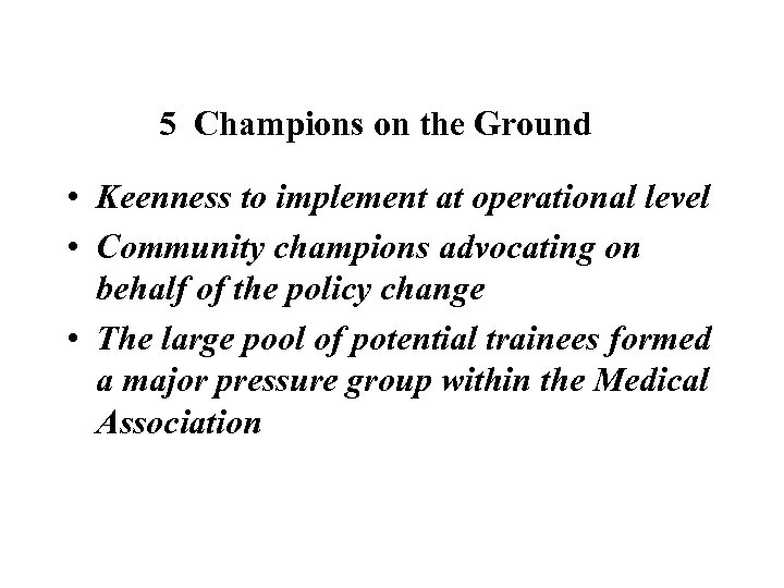 5 Champions on the Ground • Keenness to implement at operational level • Community