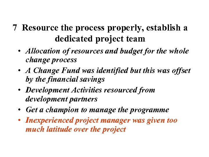 7 Resource the process properly, establish a dedicated project team • Allocation of resources