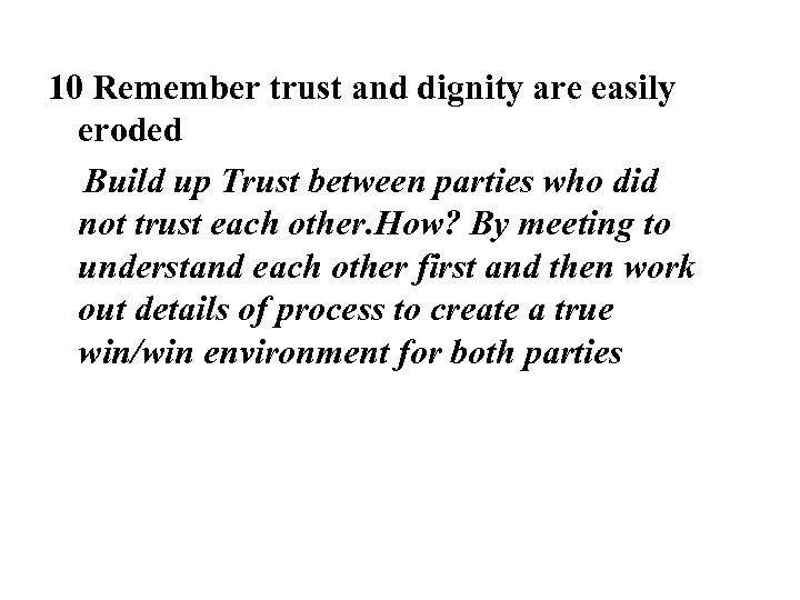 10 Remember trust and dignity are easily eroded Build up Trust between parties who