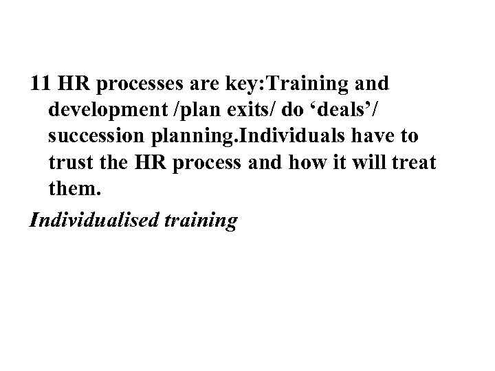 11 HR processes are key: Training and development /plan exits/ do 'deals'/ succession planning.