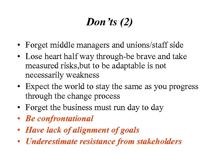 Don'ts (2) • Forget middle managers and unions/staff side • Lose heart half way