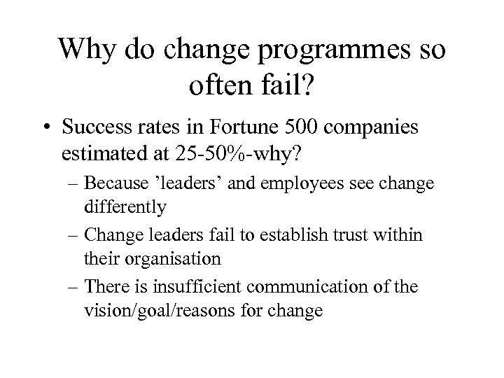 Why do change programmes so often fail? • Success rates in Fortune 500 companies